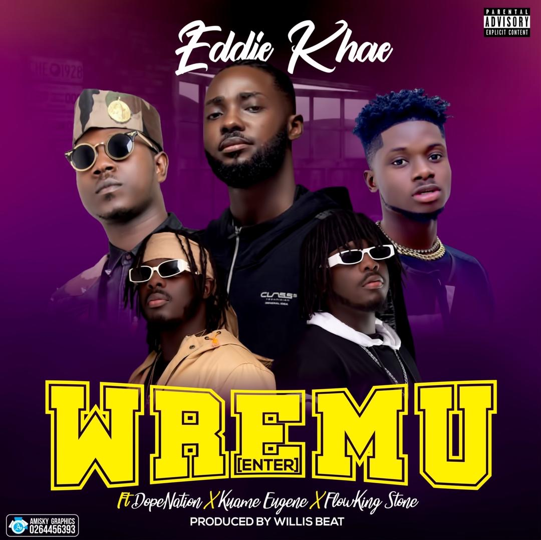 Eddie Khae Set To Release 'Wremu' Featuring Kuami Eugene, Flowking Stone And Dope Nation
